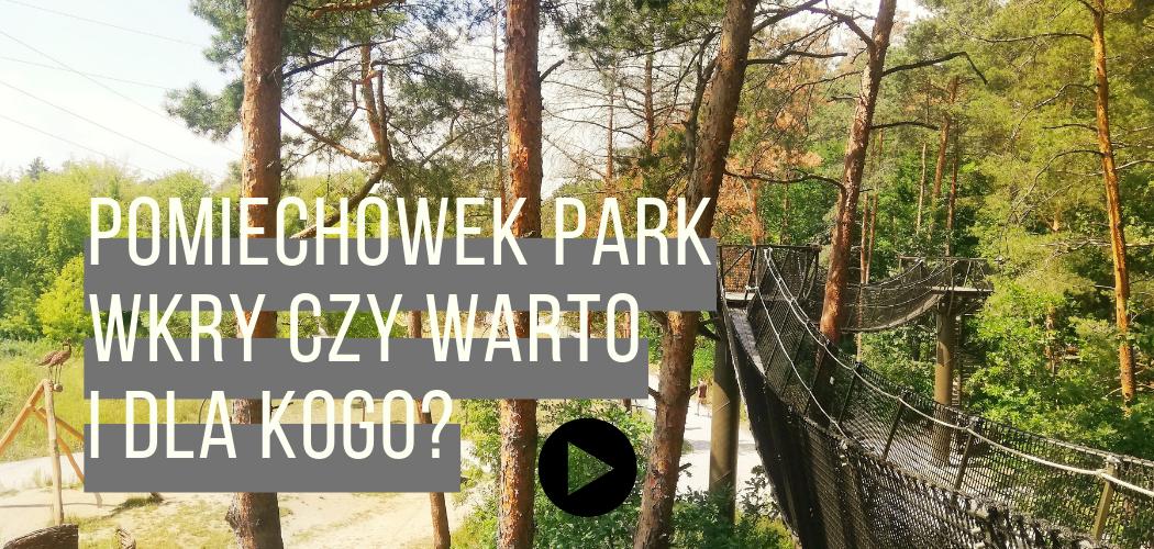 Pomiechówek Park Wkry czy warto i dla kogo