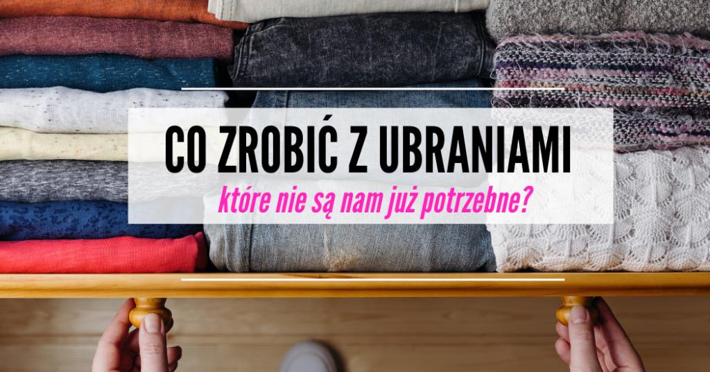 Co zrobić z ubraniami, które nie są już potrzebne